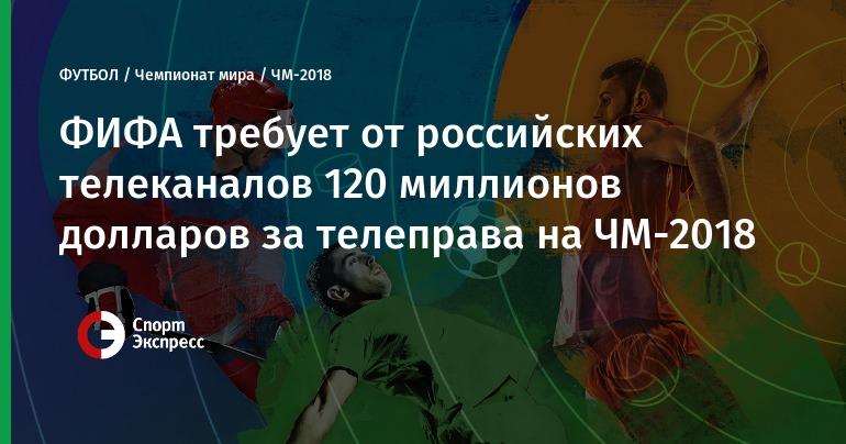 ФИФА требует у Российской Федерации $120 млн завозможность трансляции матчейЧМ